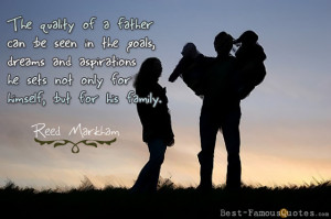 Dad Quotes by Reed Markham - The quality of a father