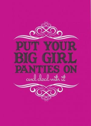 big girl panties . . .