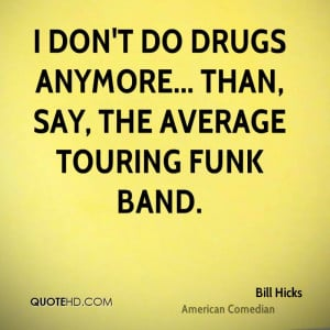 don't do drugs anymore... than, say, the average touring funk band.