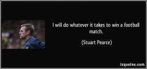 will do whatever it takes to win a football match. - Stuart Pearce
