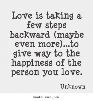 Love quotes - Love is taking a few steps backward (maybe even..