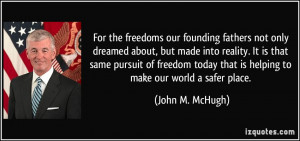 For the freedoms our founding fathers not only dreamed about, but made ...
