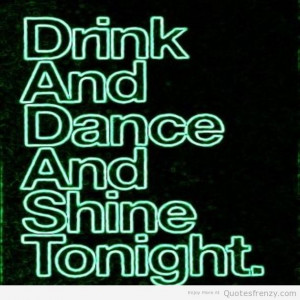 Drinking Party Quotes Tumblr Drink and dance and shine