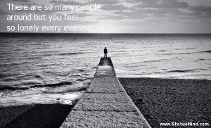 ... feel so lonely every evening - Sad and Loneliness Quotes - StatusMind