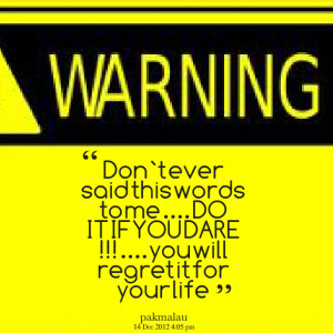 Quotes Picture: don`t ever said this words to me do it if you dare ...
