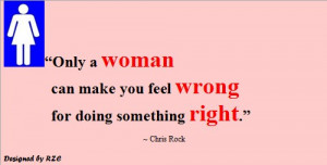 woman can only a woman can make you feel wrong for doing something ...