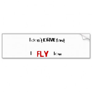 Funny quotes I don't drive fast,I fly low Car Bumper Sticker