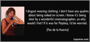 disgust wearing clothing. I don't have any qualms about being naked ...