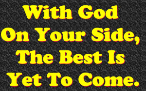 With God On Your Side, The Best Is Yet To Come. – Bible Quote