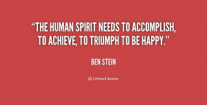 The human spirit needs to accomplish, to achieve, to triumph to be ...