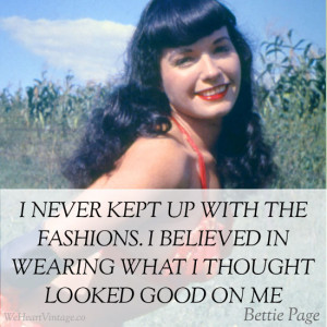 never kept up with the fashions. I believed in wearing what I ...