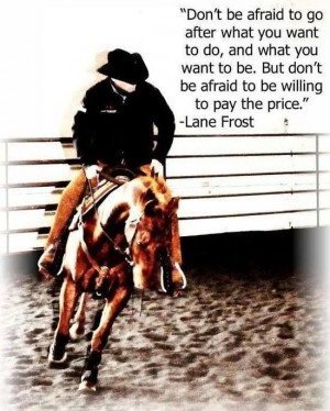 One of my absolute favorite quotes by Lane Frost.