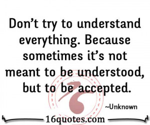 ... Because sometimes it's not meant to be understood, but to be accepted