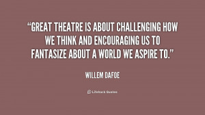 Great theatre is about challenging how we think and encouraging us to ...
