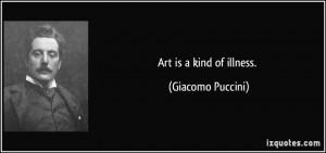 giacomo puccini quotes art is a kind of illness giacomo puccini