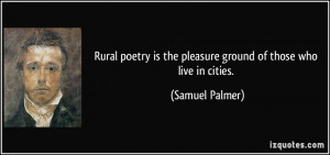 Rural poetry is the pleasure ground of those who live in cities ...