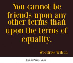 Woodrow Wilson Quotes Woodrow wilson.