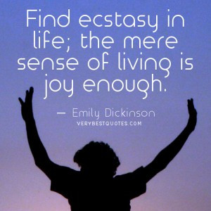 Inspirational life quotes – the mere sense of living is joy.