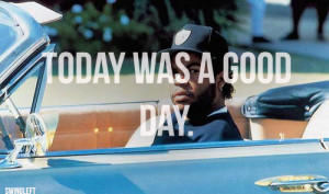Ice Cube Today Was A Good Day Quotes