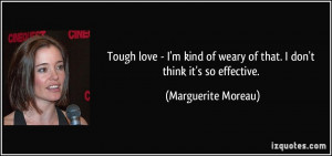 Tough love - I'm kind of weary of that. I don't think it's so ...