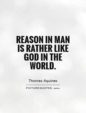 Reason in man is rather like God in the world. Picture Quote #1