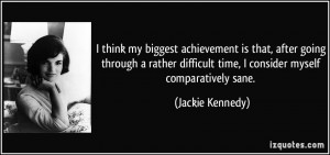 think my biggest achievement is that, after going through a rather ...