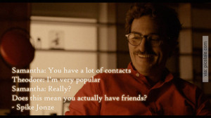 ... Really.. Does this mean you actually have friends.. - Her Movie Quotes
