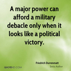 ... afford a military debacle only when it looks like a political victory