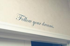 dreams, follow, follow your dreams, inspiration, life