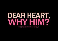 heart why cant u move on he hurt me he played me but still you choose ...