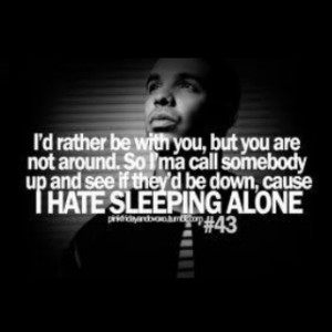 hate sleeping alone.