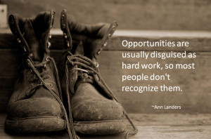 ... as hard work, so most people don't recognize them. ~Ann Landers
