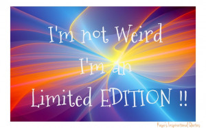 not WEIRD I'm an limited EDITION #kayesinspirationalquotes