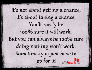 Not About Getting A Chance, It's About Taking A Chance., Chance ...