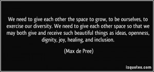diversity. We need to give each other space so that we may both give ...