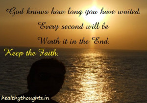 God knows how long you have waited.