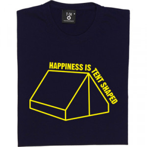 Happiness Is Tent Shaped T-Shirt. The joys of living under canvas. A ...