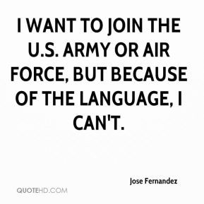 want to join the U.S. Army or Air Force, but because of the language ...
