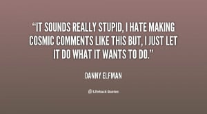 quote-Danny-Elfman-it-sounds-really-stupid-i-hate-making-13022.png