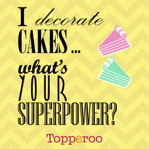 topperoo p img[I decorate cakes... what's your superpower]