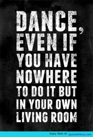 Dance First Life Love Quotes