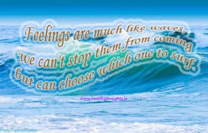 Feelings are much like waves, we can't stop them from coming but can ...