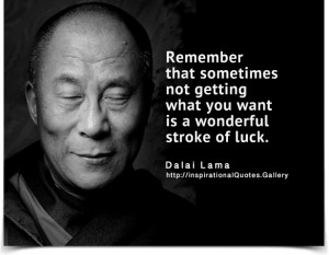 Remember that sometimes not getting what you want is a wonderful ...