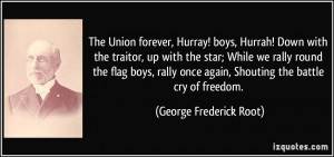 The Union forever, Hurray! boys, Hurrah! Down with the traitor, up ...