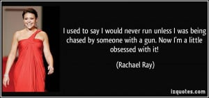used to say I would never run unless I was being chased by someone ...