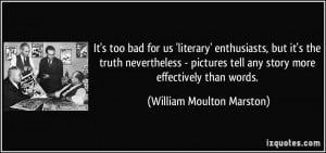 It's too bad for us 'literary' enthusiasts, but it's the truth ...