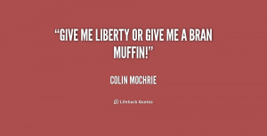 quote-Colin-Mochrie-give-me-liberty-or-give-me-a-203743.png