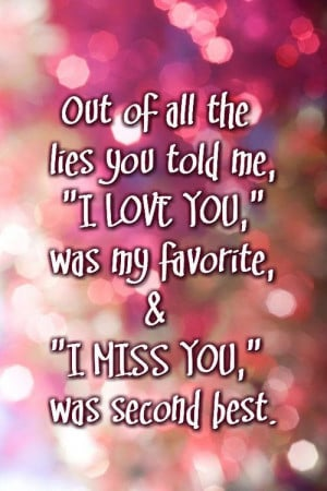 Out of all the lies you told me 'I love you' was my favorite and 'I ...