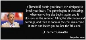 It [baseball] breaks your heart. It is designed to break your heart ...