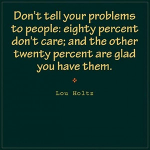 Lou Holtz Quote, geez...ain't this the truth specially when you live ...